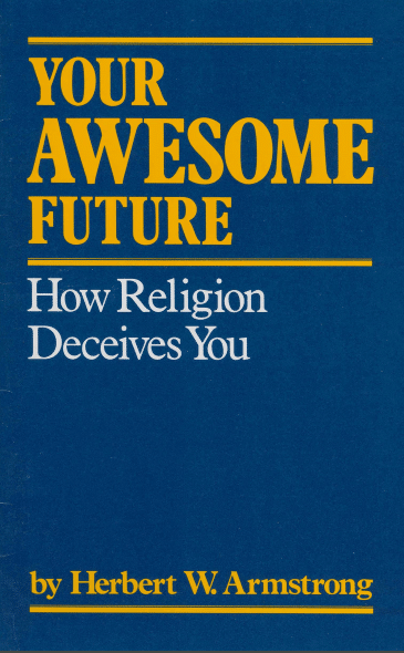 Your Awesome Future How Religion Deceives You